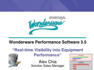 Wonderware Performance Software 3.5   Real-time Visibility into Equipment Performance   Alex Chia Solution Sales Manager