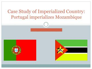 Case Study of Imperialized Country: Portugal imperializes Mozambique