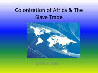 Colonization of Africa & The Slave Trade