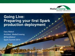 Going Live:  Preparing your  f irst Spark production deployment