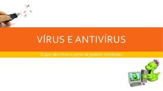 Vírus e Antivírus