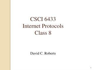 CSCI 6433 Internet Protocols Class  8