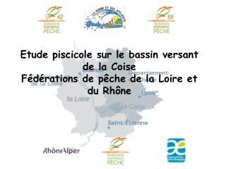 Etude piscicole sur le bassin versant de la  Coise Fédérations de pêche de la Loire et du Rhône