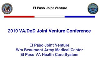 2010 VA/DoD Joint Venture Conference El Paso Joint Venture Wm Beaumont Army Medical Center