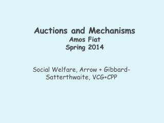 Auctions and Mechanisms Amos Fiat Spring 2014