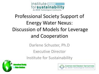 Darlene Schuster,  Ph.D Executive Director Institute for Sustainability