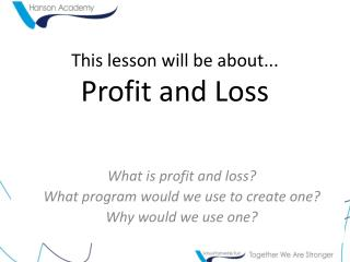 This lesson will be about... Profit and Loss