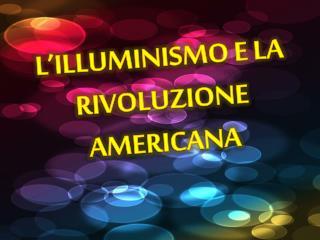 L'ILLUMINISMO E LA RIVOLUZIONE AMERICANA