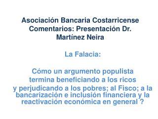 Asociación Bancaria Costarricense Comentarios: Presentación Dr. Martínez Neira