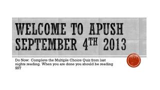 Welcome to APUSH September 4 th  2013
