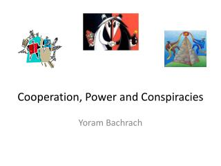 Cooperation, Power and Conspiracies