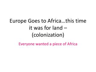 Europe Goes to Africa…this time it was for land –  (colonization)