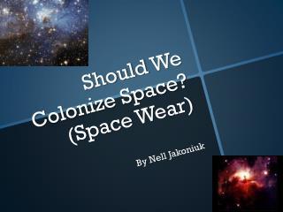 Should  W e  C olonize Space? (Space Wear)