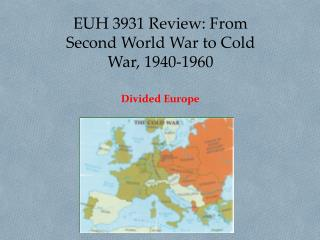 EUH 3931 Review: From Second World War to Cold War, 1940-1960