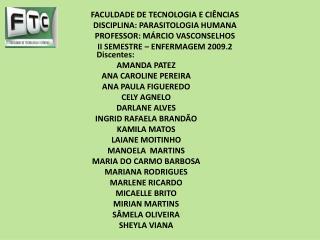 FACULDADE DE TECNOLOGIA E CI�NCIAS DISCIPLINA: PARASITOLOGIA HUMANA PROFESSOR: M�RCIO VASCONSELHOS