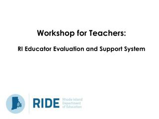 Workshop for Teachers: RI Educator Evaluation and Support System