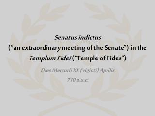 Dies  Mercurii  XX ( viginti )  Aprilis 710  a.u.c .