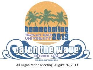 All Organization Meeting: August 26, 2013