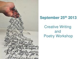 September 25 th  2013 Creative Writing  and  Poetry Workshop