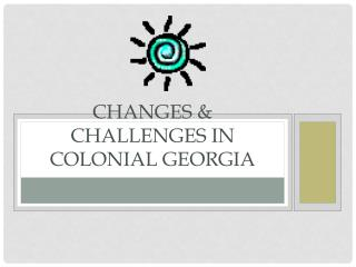 Changes & Challenges in Colonial Georgia