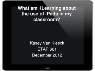 What am  iLearning about the use of iPads in my classroom?