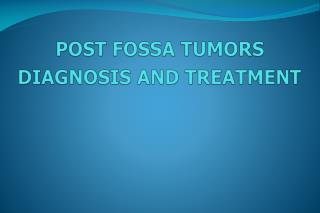 POST FOSSA TUMORS DIAGNOSIS AND TREATMENT