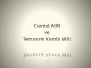Cranial  MRI  ve  Temporal  Kemik MRI
