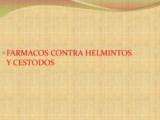 FARMACOS CONTRA HELMINTOS Y CESTODOS