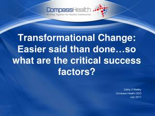 Transformational Change: Easier said than done…so what are the critical success factors?