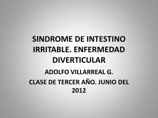 SINDROME DE INTESTINO IRRITABLE . ENFERMEDAD DIVERTICULAR