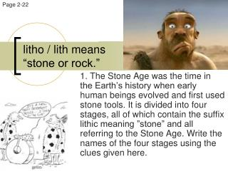 """litho / lith means  """"stone or rock."""""""