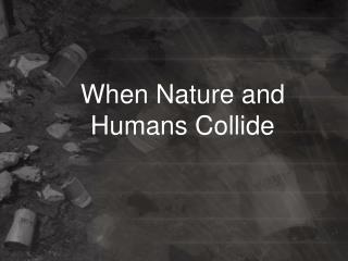 When Nature and Humans Collide