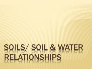 Soils/ Soil & Water Relationships