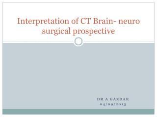 Interpretation of CT Brain-  neuro surgical prospective
