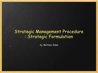 Strategic Management Procedure : Strategic Formulation