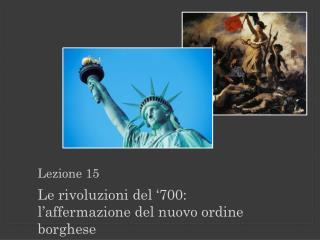 Lezione 15 Le rivoluzioni del � 700: l�affermazione  del nuovo ordine borghese