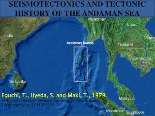 SEISMOTECTONICS AND TECTONIC HISTORY OF THE ANDAMAN SEA