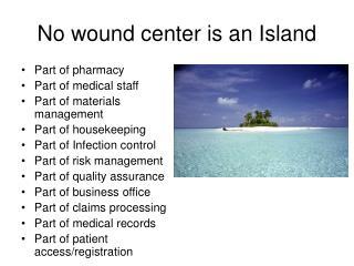 No wound center is an Island
