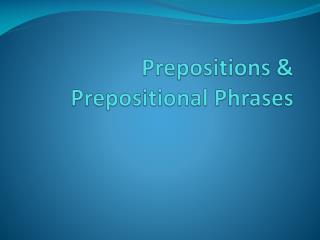 Prepositions &  Prepositional Phrases