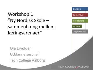 """Workshop 1 """"Ny Nordisk Skole –  sammenhæng mellem læringsarenaer"""""""