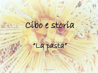 """Cibo e storia """" La pasta"""""""