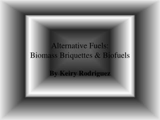 Alternative Fuels: Biomass Briquettes & Biofuels
