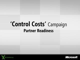 �Control Costs�  Campaign Partner Readiness