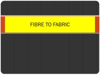 FIBRE TO FABRIC