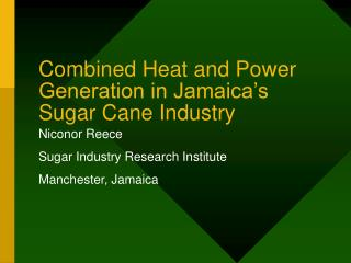 Combined Heat and Power Generation in Jamaica s Sugar Cane Industry