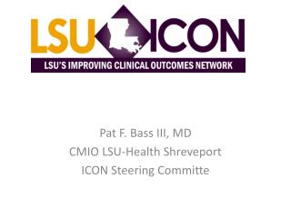 Pat  F.  Bass III, MD CMIO LSU-Health Shreveport ICON Steering  Committe