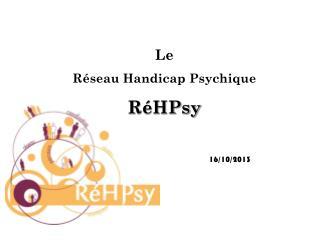 Le Réseau Handicap  Psychique RéHPsy