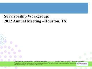 Survivorship Workgroup:  2012 Annual Meeting –Houston, TX
