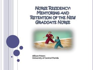 Nurse Residency: Mentoring and Retention of the New Graduate Nurse