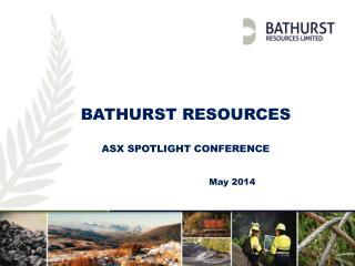 Bathurst Resources ASX SPOTLIGHT CONFERENCE